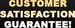 Customer Satisfaction Guarantee!